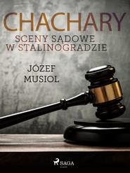 okładka Chachary. Sceny sądowe w Stalinogradzie, Ebook | Józef Musiol