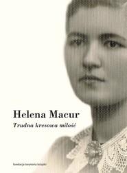 okładka Trudna kresowa miłość Dzienniki, Książka | Macur Helena