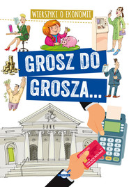 okładka Grosz do grosza... Wierszyki o ekonomii, Książka | Agnieszka Nożyńska-Demianiuk