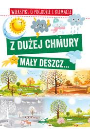 okładka Z dużej chmury mały deszcz... Wierszyki o pogodzie i klimacie, Książka   Agnieszka Nożyńska-Demianiuk