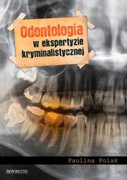 okładka Odontologia w ekspertyzie kryminalistycznej, Ebook | Paulina  Polak