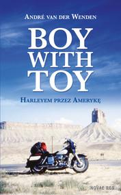 okładka Boy with Toy. Harleyem przez Amerykę, Ebook | André  van der Wenden