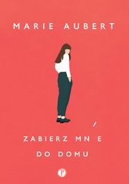 okładka Zabierz mnie do domu, Ebook | Marie Aubert