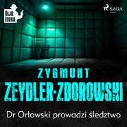 okładka Dr Orłowski prowadzi śledztwo, Audiobook | Zygmunt Zeydler-Zborowski