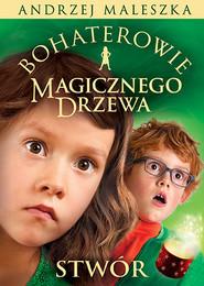 okładka Bohaterowie Magicznego Drzewa. Stwór, Książka | Andrzej Maleszka