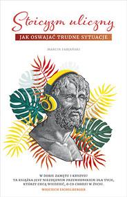 okładka Stoicyzm uliczny. Jak oswajać trudne sytuacje, Książka | Marcin Fabjański