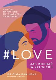 okładka #LOVE. Jak kochać w XXI wieku, Książka | Olga Kamińska