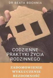 okładka Codzienne praktyki życia rodzinnego Zadomowienie, wykluczenie, bezdomność, Książka | Bochnia Beata