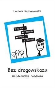 okładka Bez drogowskazu Akademickie rozdroża, Książka | Komorowski Ludwik