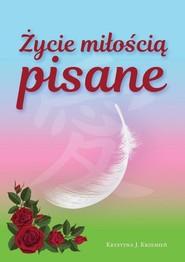 okładka Życie miłością pisane, Książka | Krystyna J. Krzemień