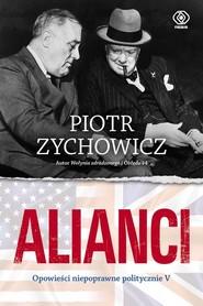okładka Alianci Część 5 Opowieści niepoprawne politycznie, Książka | Piotr Zychowicz