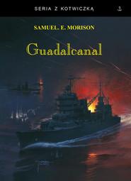 okładka Guadalcanal, Książka | Samuel Eliot Morison