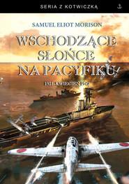 okładka Wschodzące słońce na Pacyfiku 1931 - kwiecień 1942, Książka | Samuel Eliot Morison