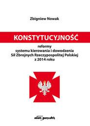 okładka Konstytucyjność reformy systemu kierowania i dowodzenia Sił Zbrojnych Rzeczypospolitej Polskiej z 20, Książka | Zbigniew  Nowak