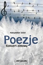okładka Poezje Koncert zimowy, Książka | Tchoń Maksymilian