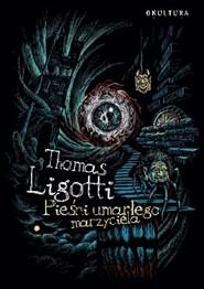 okładka Pieśni umarłego marzyciela, Książka | Ligotti Thomas