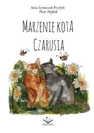 okładka Marzenie Kota Czarusia, Książka   Piotr Haftek, Anna Szymeczek-Przybyło