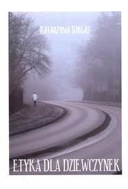 okładka Etyka dla dziewczynek, Książka | Jurgas Katarzyna