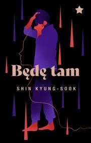 okładka Będę tam, Książka | Kyung-Sook Shin