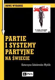 okładka Partie i systemy partyjne na świecie, Książka | Sobolewska-Myślik Katarzyna