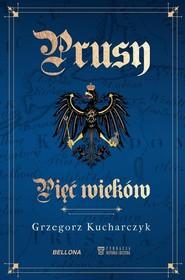 okładka Prusy Pięć wieków, Książka | Grzegorz  Kucharczyk