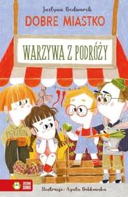 okładka Dobre Miastko Warzywa z podróży, Książka | Justyna Bednarek