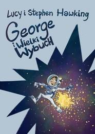 okładka George i Wielki Wybuch, Książka | Lucy Hawking, Stephen Hawking