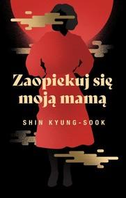 okładka Zaopiekuj się moją mamą, Książka | Kyung-Sook Shin