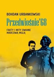 okładka Przedwiośnie '68 Fakty i mity owiane marcową mgłą, Książka | Bohdan Urbankowski