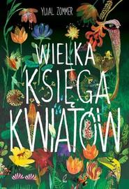 okładka Wielka księga kwiatów, Książka | Zommer Yuval
