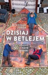 okładka Dzisiaj w Betlejem, Książka | Mirosław Tosza, Piotr Zworski