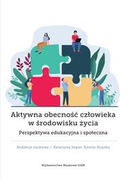 okładka Aktywna obecność człowieka w środowisku życia Perspektywa edukacyjna i społeczna, Książka  