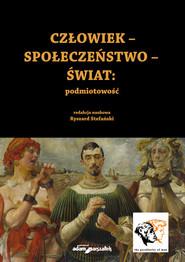 okładka Człowiek-Społeczeństwo-Świat: podmiotowość, Książka | Ryszard Stefański (red.)