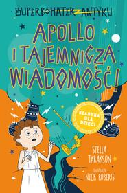 okładka Superbohater z antyku. Tom 5. Apollo i tajemnicza wiadomość!, Ebook | Stella Tarakson