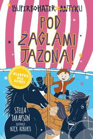 okładka Superbohater z antyku. Tom 6. Pod żaglami Jazona!, Ebook | Stella Tarakson