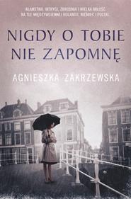 okładka Nigdy o tobie nie zapomnę, Ebook | Agnieszka Zakrzewska
