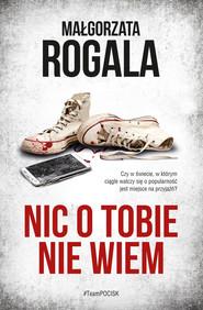 okładka Nic o tobie nie wiem, Ebook | Małgorzata Rogala