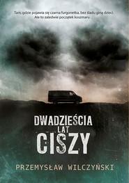 okładka Dwadzieścia lat ciszy, Ebook | Przemysław Wilczyński