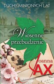 okładka Duchy minionych lat. Tom 1. Wiosenne przebudzenie, Ebook | Joanna Jax