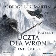 okładka Uczta dla wron t. 1: Cienie śmierci, Audiobook | George R.R. Martin