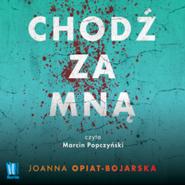 okładka Chodź za mną, Audiobook | Joanna Opiat-Bojarska