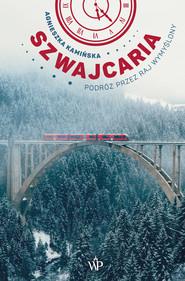 okładka Szwajcaria. Podróż przez raj wymyślony, Ebook | Kamińska Agnieszka