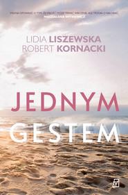 okładka Jednym gestem, Ebook | Lidia Liszewska, Robert  Kornacki