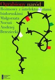 okładka Ograbiony naród. Rozmowy z intelektualistami białoruskimi, Ebook | Andrzej Brzeziecki, Małgorzata Nocuń