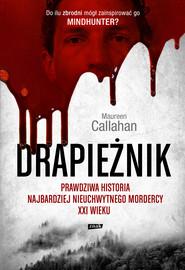 okładka Drapieżnik. Prawdziwa historia najbardziej nieuchwytnego mordercy XXI wieku, Ebook   Maureen Callahan, Marcin Sieduszewski