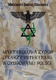 okładka Martyrologia Żydów lekarzy weterynarii w okupowanej Polsce, Ebook | Włodzimierz A. Gibasiewicz