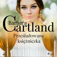 okładka Prześladowana księżniczka, Audiobook   Cartland Barbara