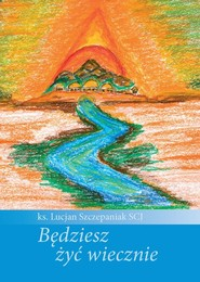okładka Będziesz żyć wiecznie, Książka | Szczepaniak Lucjan