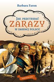 okładka Jak przetrwać zarazy w dawnej Polsce, Ebook | Faron Barbara