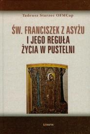 okładka Św Franciszek z Asyżu i jego reguła życia w pustelni, Książka | Tadeusz Starzec